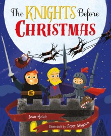 The-Knights-Before-Christmas-Joan-Holub-Scott-Magoon-9780805099324-image-copy-2-840x1024